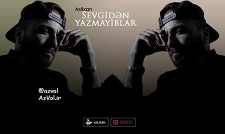 دانلود آهنگ رپ آذربایجانی جدید Aslixan به نام Sevgiden Yazmayiblar
